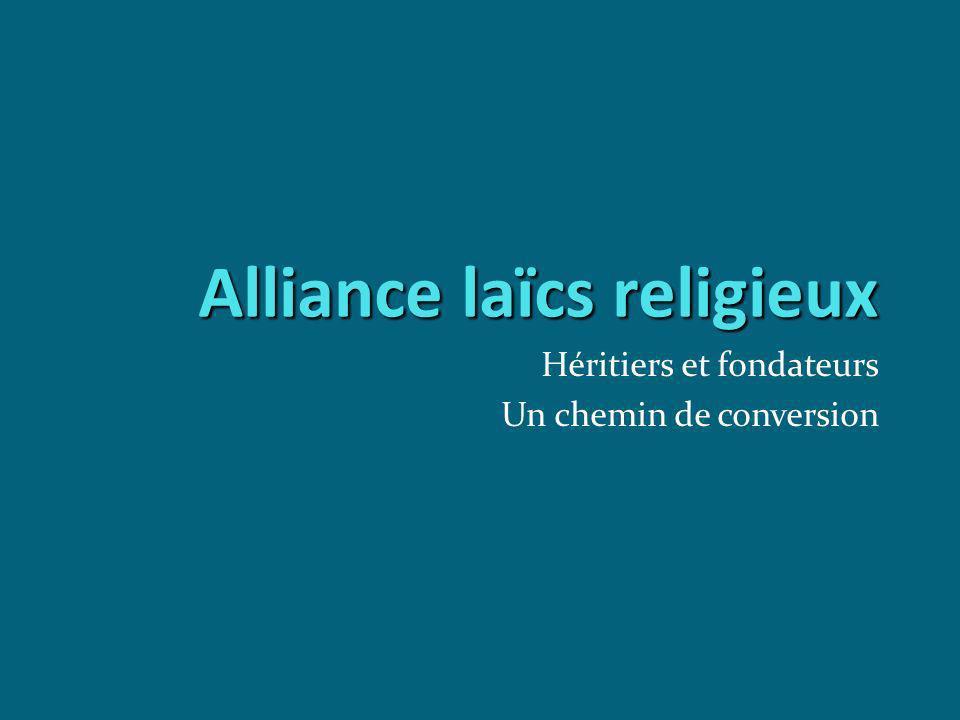 Alliance laïcs religieux Héritiers et fondateurs Un chemin de conversion