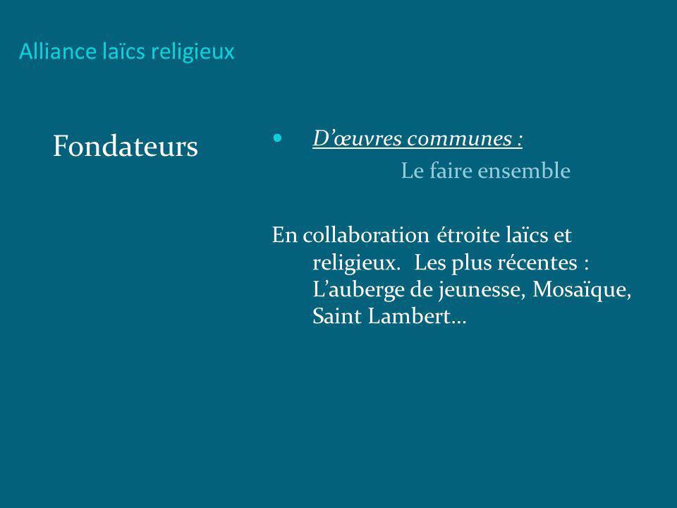 Alliance laïcs religieux Fondateurs Dœuvres communes : Le faire ensemble En collaboration étroite laïcs et religieux. Les plus récentes : Lauberge de