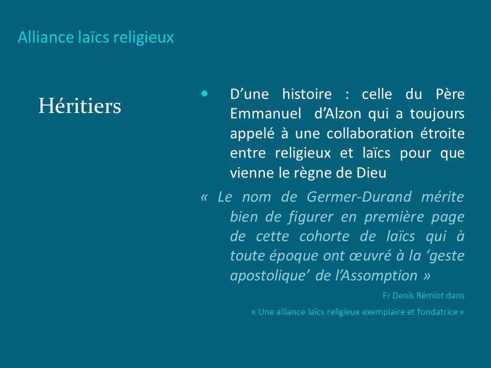 Alliance laïcs religieux Héritiers Dune histoire : celle du Père Emmanuel dAlzon qui a toujours appelé à une collaboration étroite entre religieux et