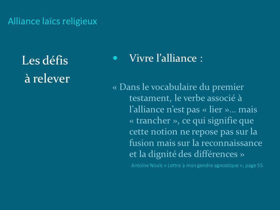 Alliance laïcs religieux Les défis à relever Vivre lalliance : « Dans le vocabulaire du premier testament, le verbe associé à lalliance nest pas « lie