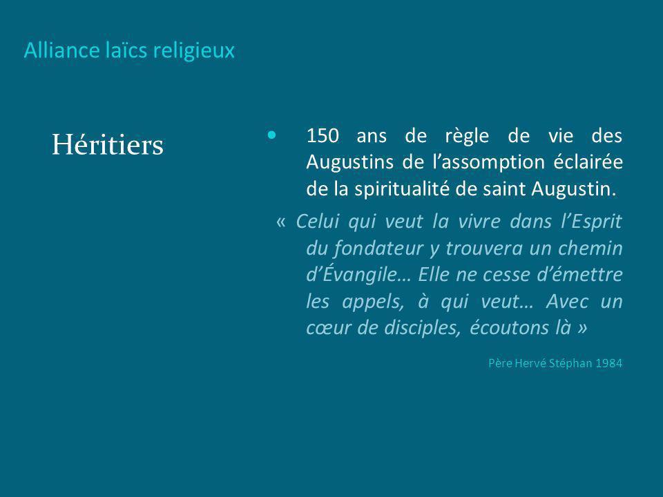 Alliance laïcs religieux Héritiers 150 ans de règle de vie des Augustins de lassomption éclairée de la spiritualité de saint Augustin. « Celui qui veu