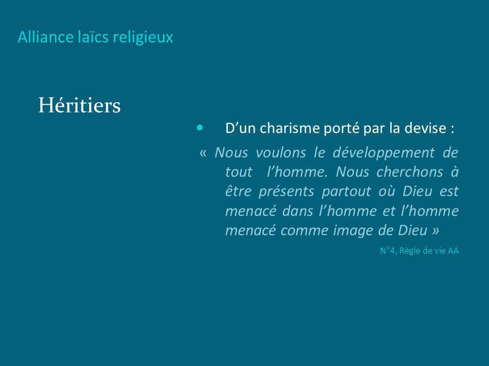 Alliance laïcs religieux Héritiers Dun charisme porté par la devise : « Nous voulons le développement de tout lhomme. Nous cherchons à être présents p