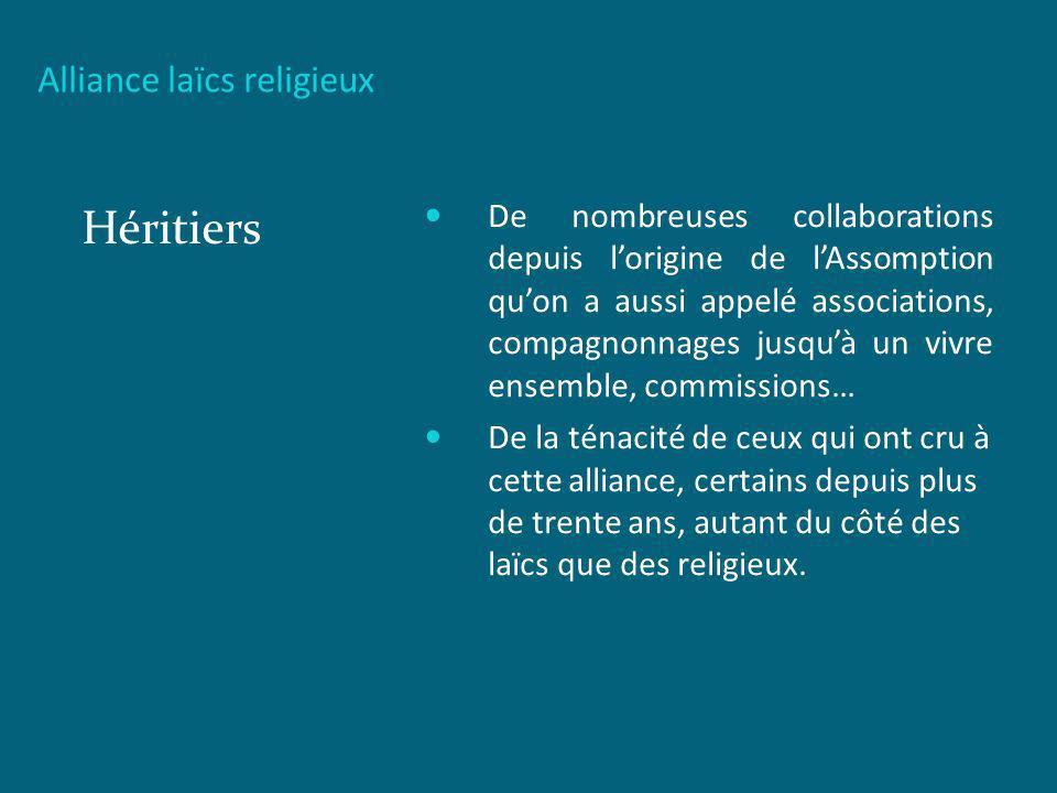 Alliance laïcs religieux Fondateurs Dœuvres communes : Le faire ensemble En collaboration étroite laïcs et religieux.