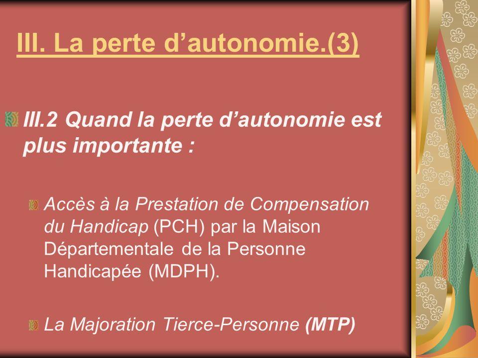 III.2 Quand la perte dautonomie est plus importante : Accès à la Prestation de Compensation du Handicap (PCH) par la Maison Départementale de la Personne Handicapée (MDPH).