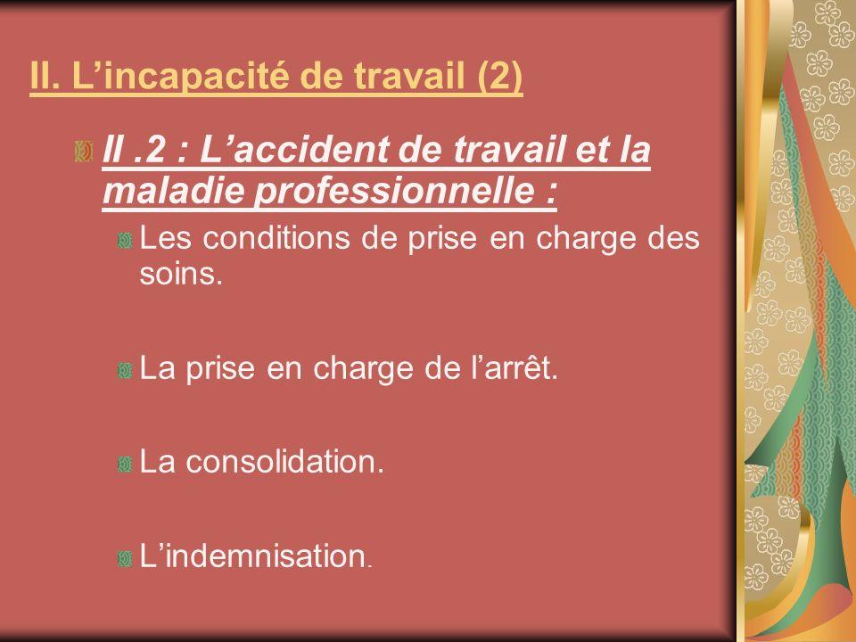 II.2 : Laccident de travail et la maladie professionnelle : Les conditions de prise en charge des soins. La prise en charge de larrêt. La consolidatio