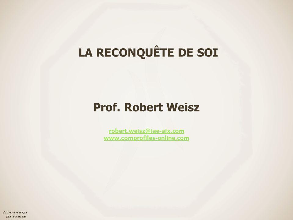 © Droits réservés Copie interdite LA RECONQUÊTE DE SOI Prof. Robert Weisz robert.weisz@iae-aix.com www.comprofiles-online.com robert.weisz@iae-aix.com