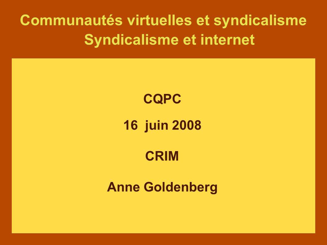 Communautés virtuelles et syndicalisme Syndicalisme et internet CQPC 16 juin 2008 CRIM Anne Goldenberg
