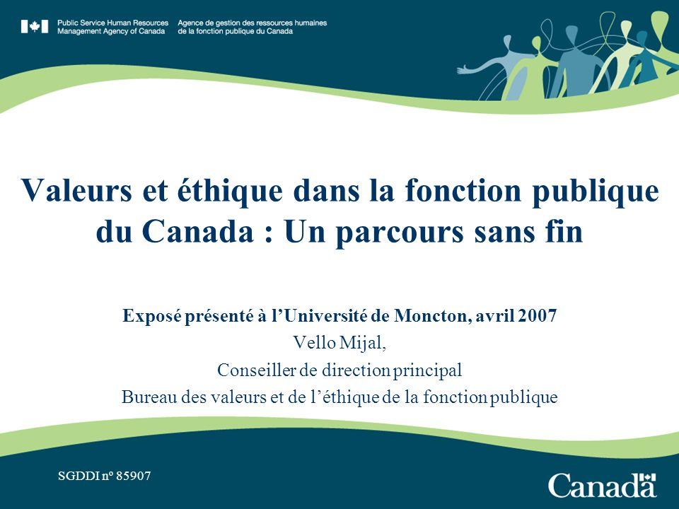 SGDDI n o 85907 Valeurs et éthique dans la fonction publique du Canada : Un parcours sans fin Exposé présenté à lUniversité de Moncton, avril 2007 Vel