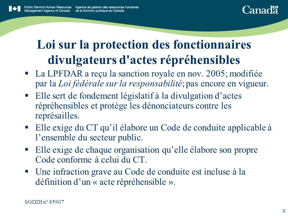 SGDDI n o 85907 9 Loi sur la protection des fonctionnaires divulgateurs d'actes répréhensibles La LPFDAR a reçu la sanction royale en nov. 2005; modif
