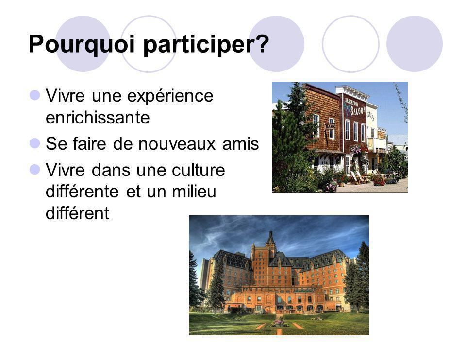 Pourquoi participer? Vivre une expérience enrichissante Se faire de nouveaux amis Vivre dans une culture différente et un milieu différent