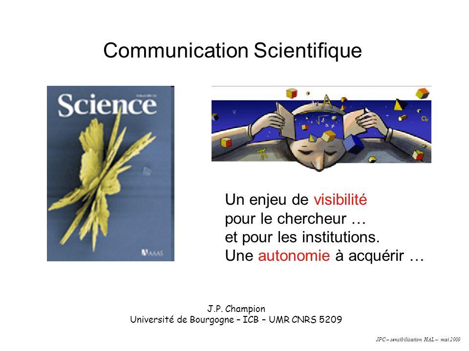 Communication Scientifique J.P. Champion Université de Bourgogne – ICB – UMR CNRS 5209 Un enjeu de visibilité pour le chercheur … et pour les institut