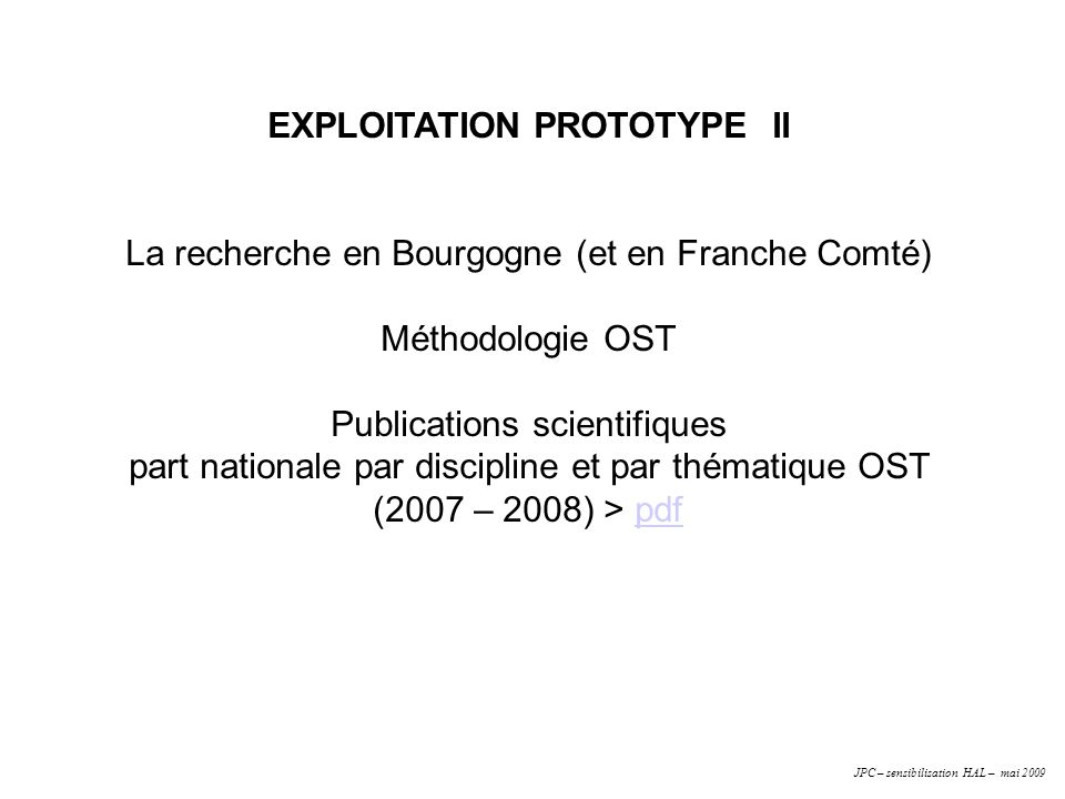 EXPLOITATION PROTOTYPE II La recherche en Bourgogne (et en Franche Comté) Méthodologie OST Publications scientifiques part nationale par discipline et