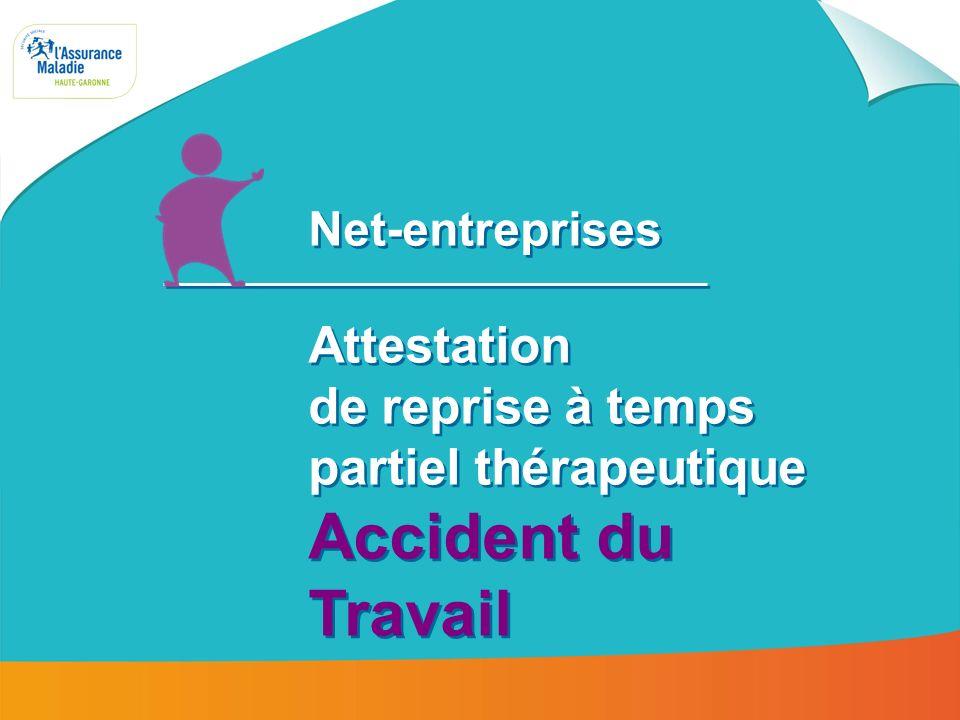 Net-entreprises : attestation de reprise à temps partiel thérapeutique AT 2 Une fois inscrit au portail Net Entreprises, connectez- vous à votre espace personnalisé Accès au portail