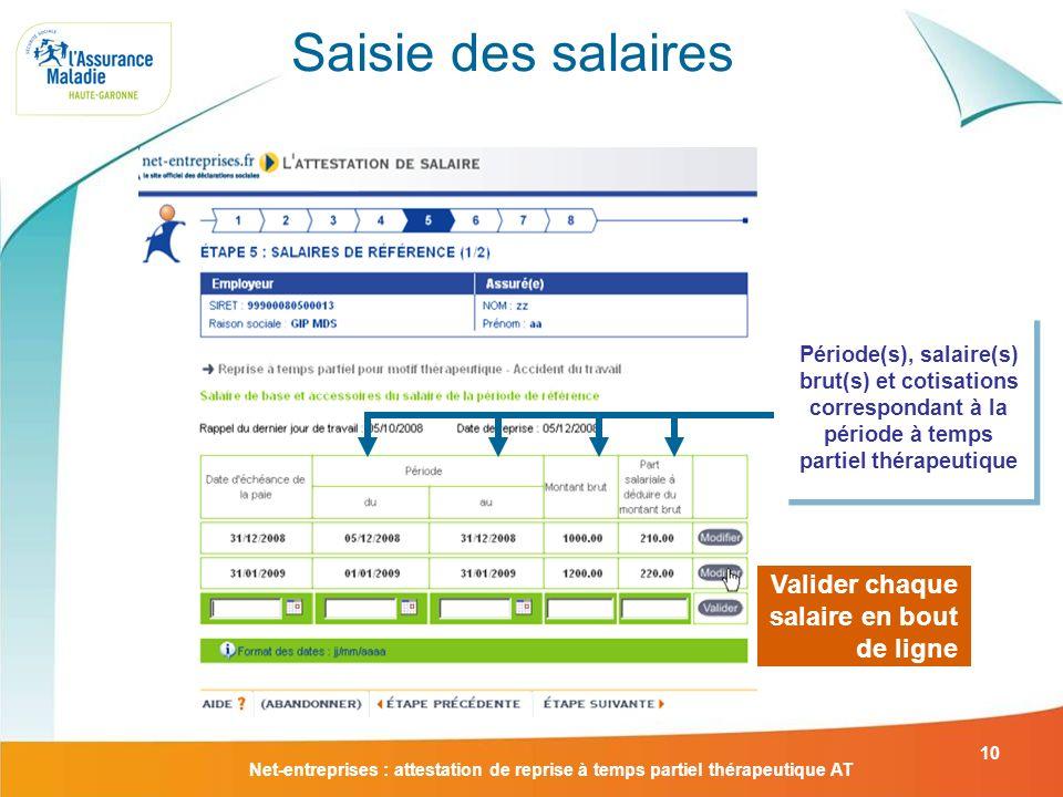 Net-entreprises : attestation de reprise à temps partiel thérapeutique AT 10 Saisie des salaires Période(s), salaire(s) brut(s) et cotisations corresp