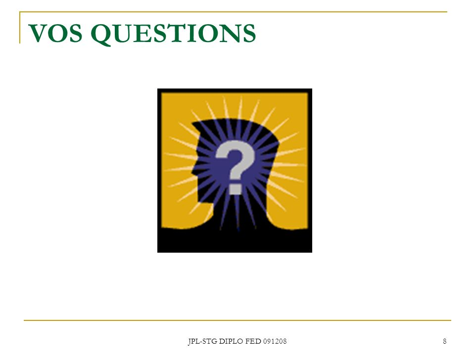 JPL-STG DIPLO FED 091208 8 VOS QUESTIONS