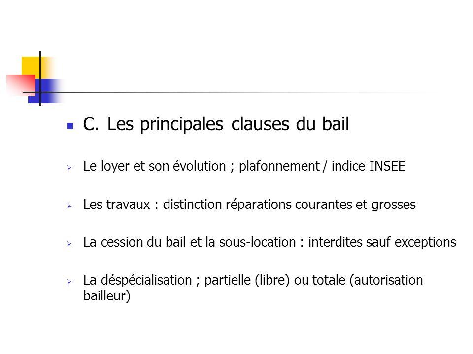 C. Les principales clauses du bail Le loyer et son évolution ; plafonnement / indice INSEE Les travaux : distinction réparations courantes et grosses