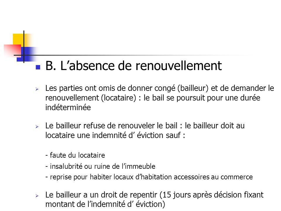 B. Labsence de renouvellement Les parties ont omis de donner congé (bailleur) et de demander le renouvellement (locataire) : le bail se poursuit pour
