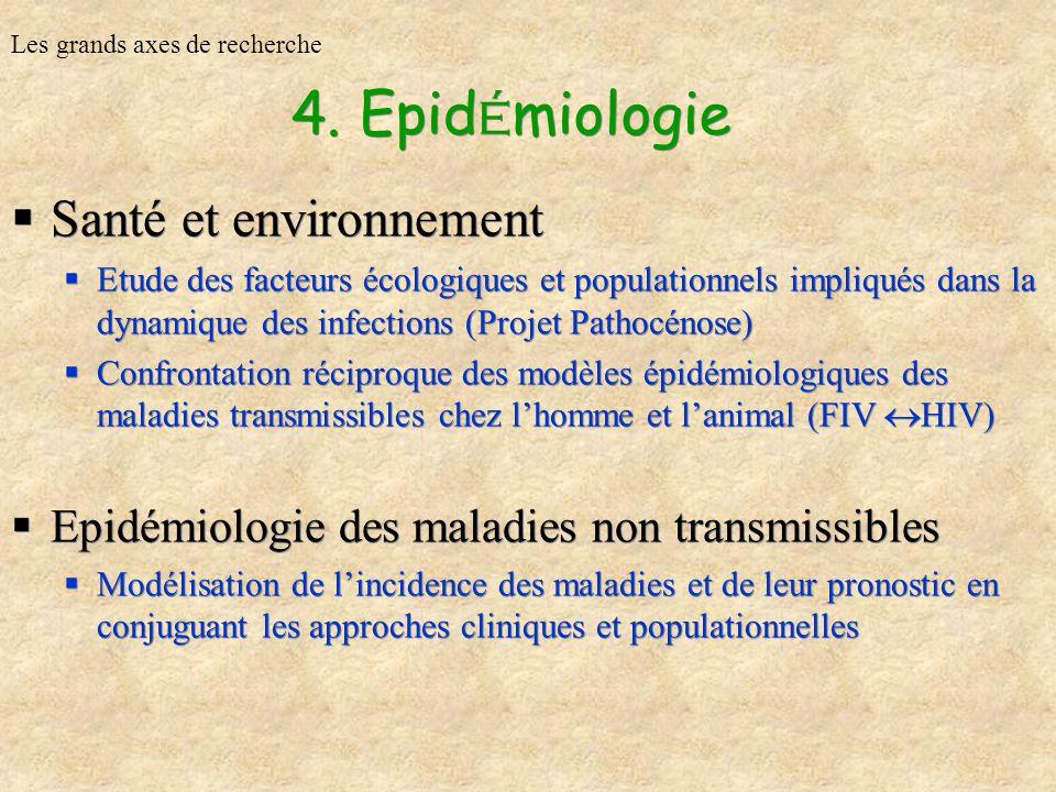 4. Epid é miologie Santé et environnement Etude des facteurs écologiques et populationnels impliqués dans la dynamique des infections (Projet Pathocén