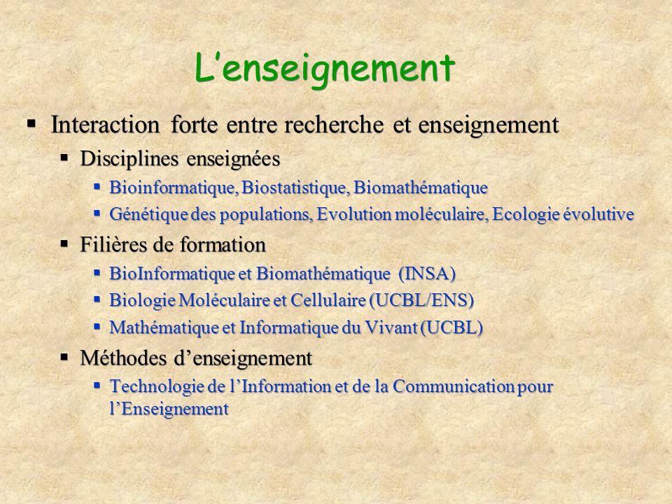 Lenseignement Interaction forte entre recherche et enseignement Disciplines enseignées Bioinformatique, Biostatistique, Biomathématique Génétique des