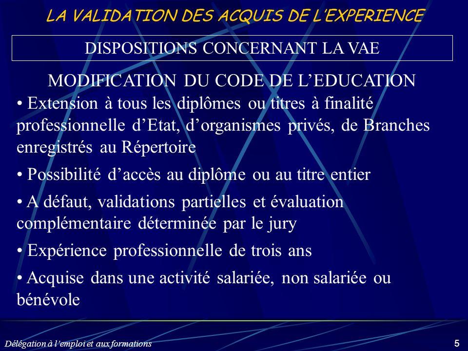 Délégation à lemploi et aux formations 5 LA VALIDATION DES ACQUIS DE LEXPERIENCE Extension à tous les diplômes ou titres à finalité professionnelle dE
