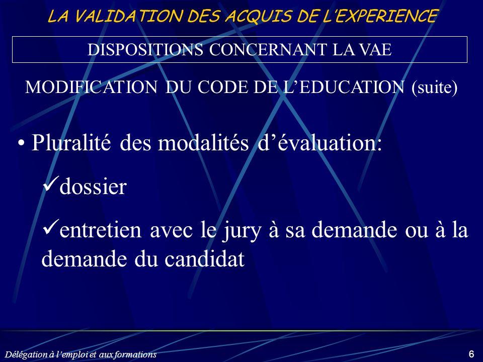 Délégation à lemploi et aux formations 6 LA VALIDATION DES ACQUIS DE LEXPERIENCE Pluralité des modalités dévaluation: dossier entretien avec le jury à