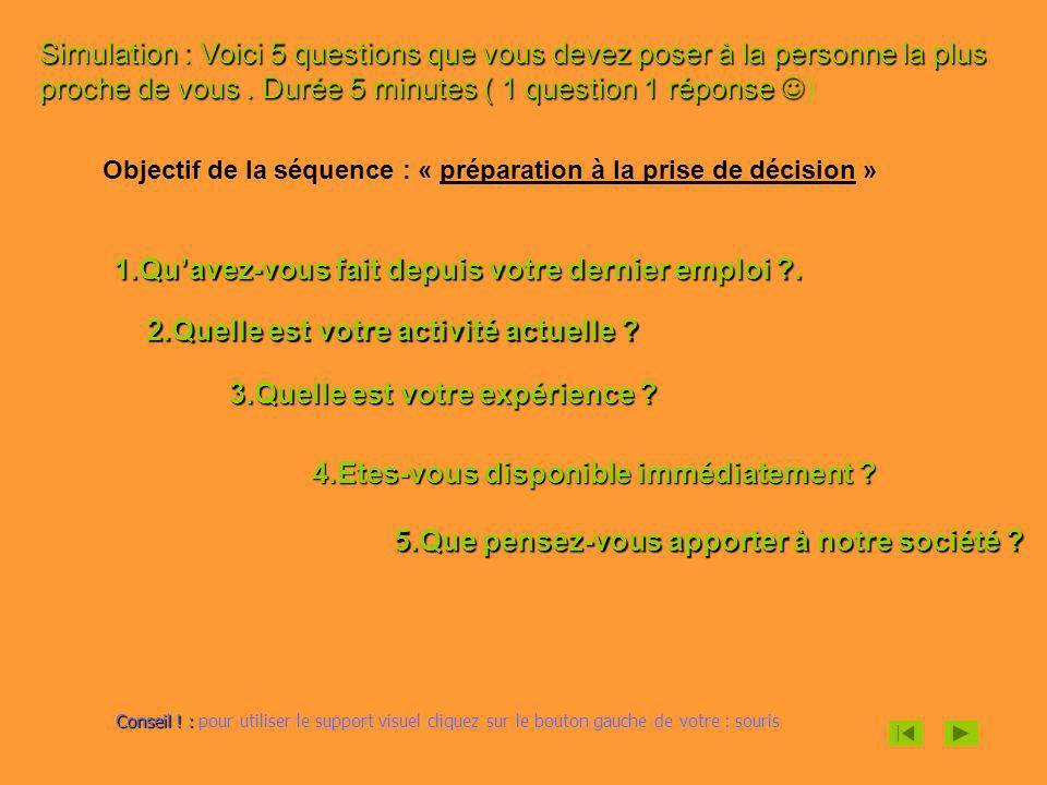 Simulation : Voici 5 questions que vous devez poser à la personne la plus proche de vous. Durée 5 minutes ( 1 question 1 réponse Simulation : Voici 5