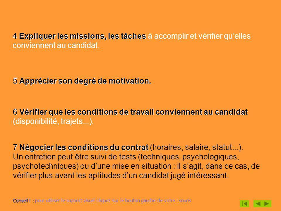 4 Expliquer les missions, les tâches 4 Expliquer les missions, les tâches à accomplir et vérifier quelles conviennent au candidat. 5 Apprécier son deg