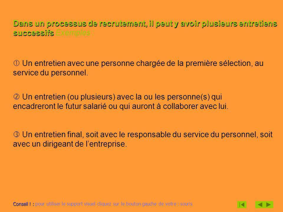 Dans un processus de recrutement, il peut y avoir plusieurs entretiens successifs successifs Exemples : Un entretien avec une personne chargée de la p