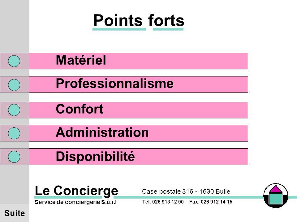 Le Concierge Case postale 316 - 1630 Bulle Service de conciergerie S.à.r.l Tél: 026 913 12 00 Fax: 026 912 14 15 Points forts Matériel Professionnalisme Confort Administration Disponibilité Suite