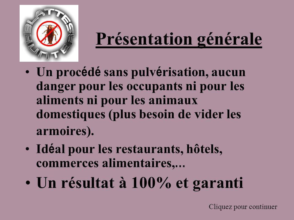 Présentation générale Un proc é d é sans pulv é risation, aucun danger pour les occupants ni pour les aliments ni pour les animaux domestiques (plus besoin de vider les armoires).
