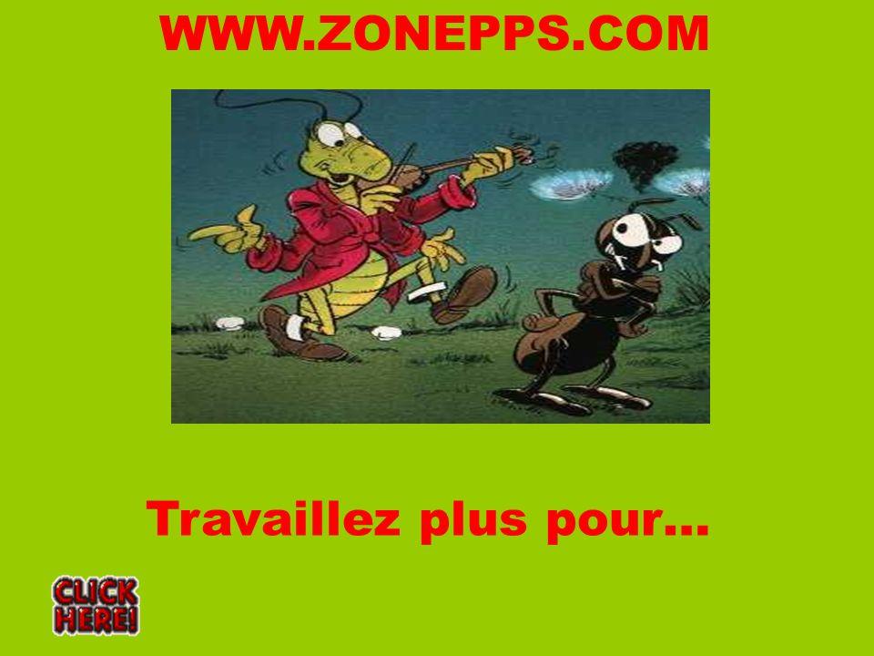 Travaillez plus pour… WWW.ZONEPPS.COM