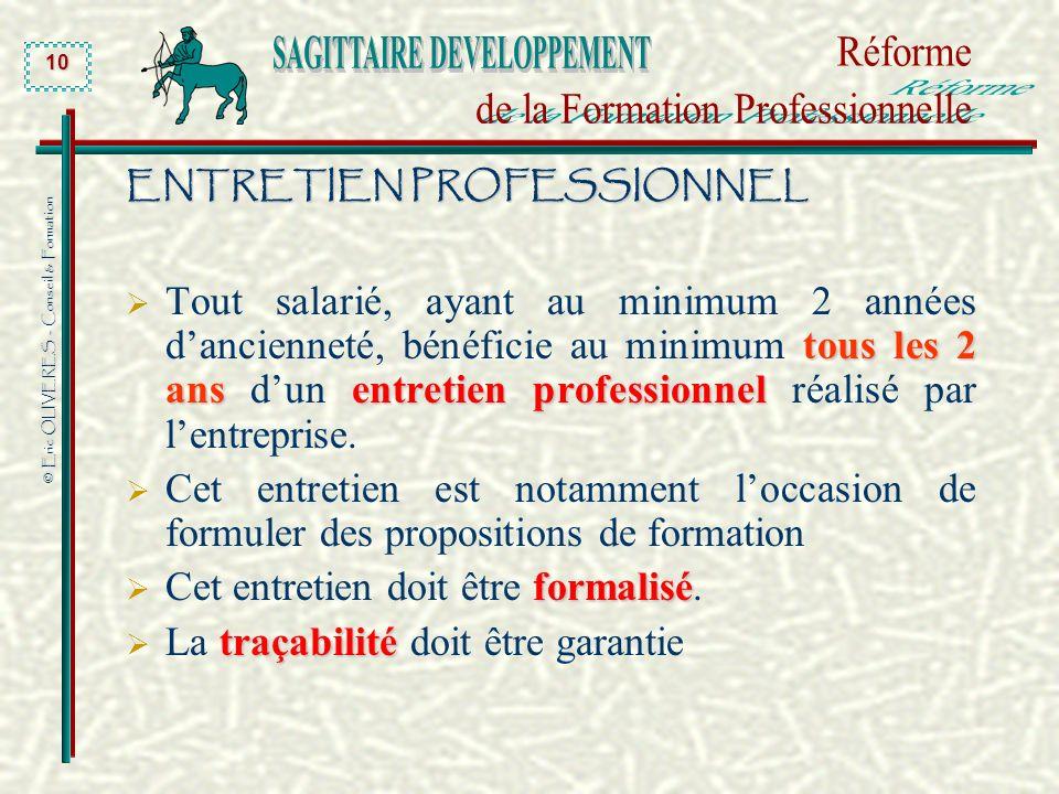 © Eric OLIVERES - Conseil & Formation 10 ENTRETIEN PROFESSIONNEL tous les 2 ansentretien professionnel Tout salarié, ayant au minimum 2 années dancien