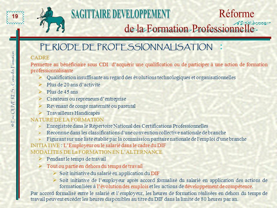© Eric OLIVERES - Conseil & Formation 19 PERIODE DE PROFESSIONNALISATION PERIODE DE PROFESSIONNALISATION : CADRE Permettre au bénéficiaire sous CDI da
