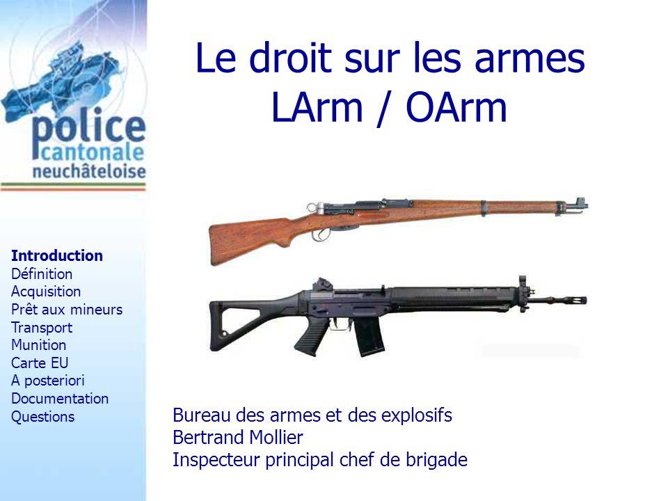 Le droit sur les armes LArm / OArm Bureau des armes et des explosifs Bertrand Mollier Inspecteur principal chef de brigade Introduction Définition Acq