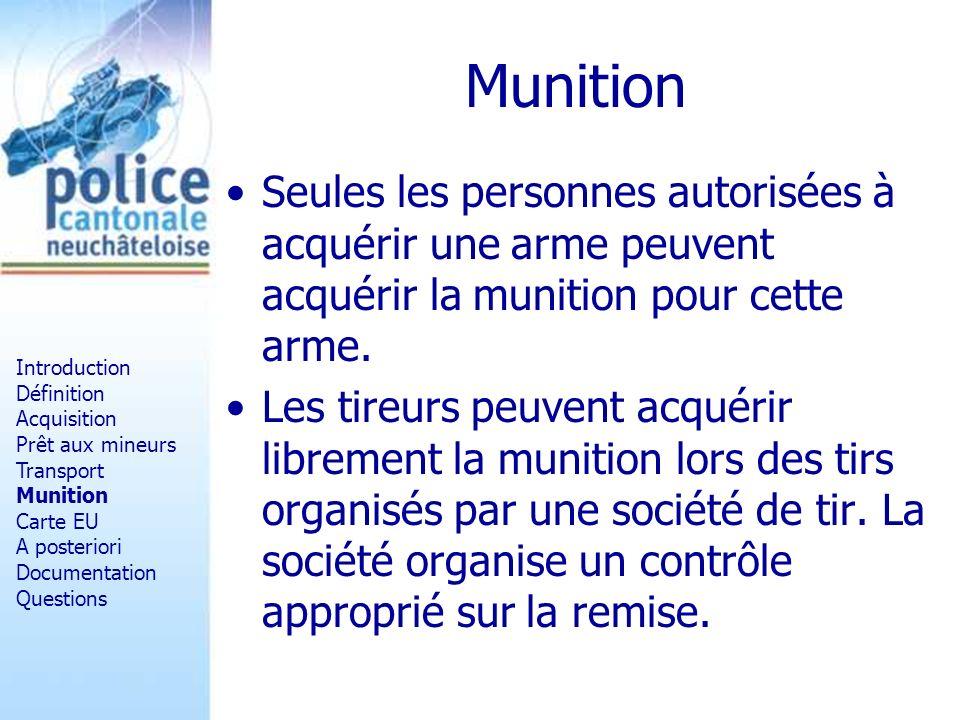 Munition Seules les personnes autorisées à acquérir une arme peuvent acquérir la munition pour cette arme. Les tireurs peuvent acquérir librement la m
