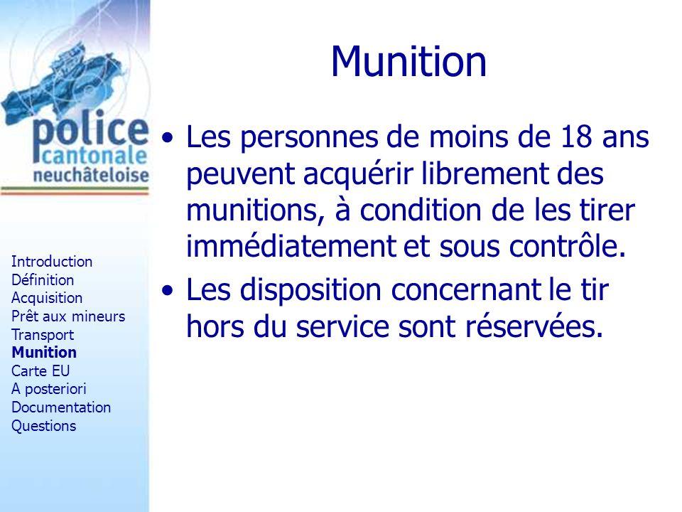 Munition Les personnes de moins de 18 ans peuvent acquérir librement des munitions, à condition de les tirer immédiatement et sous contrôle. Les dispo