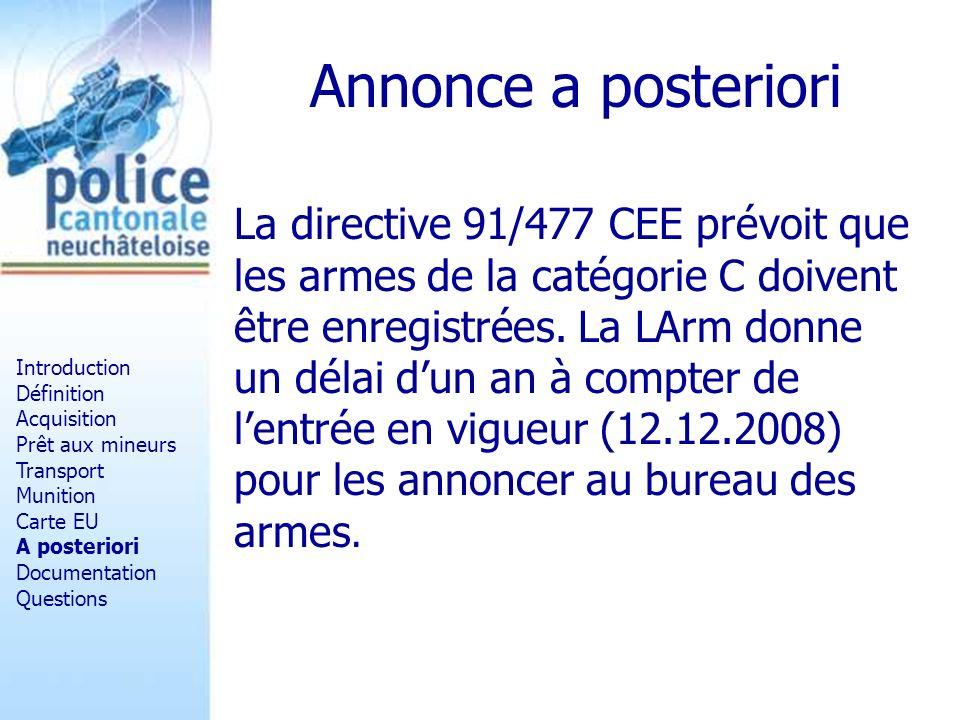 Annonce a posteriori La directive 91/477 CEE prévoit que les armes de la catégorie C doivent être enregistrées. La LArm donne un délai dun an à compte