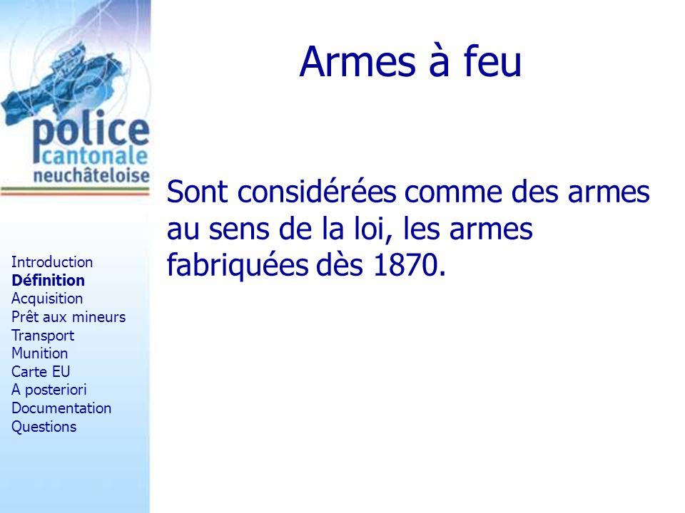 Armes à feu Sont considérées comme des armes au sens de la loi, les armes fabriquées dès 1870. Introduction Définition Acquisition Prêt aux mineurs Tr
