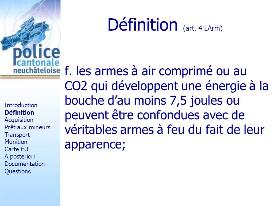 Armes AC – CO2 E=1/2xMxV2 E=7.5 J M=0.45 g V= 1/2xM E = 1/2x0.00045 7.5 = 182.57 m/s Introduction Définition Acquisition Prêt aux mineurs Transport Munition Carte EU A posteriori Documentation Questions