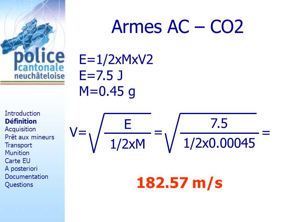 Armes AC – CO2 E=1/2xMxV2 E=7.5 J M=0.45 g V= 1/2xM E = 1/2x0.00045 7.5 = 182.57 m/s Introduction Définition Acquisition Prêt aux mineurs Transport Mu