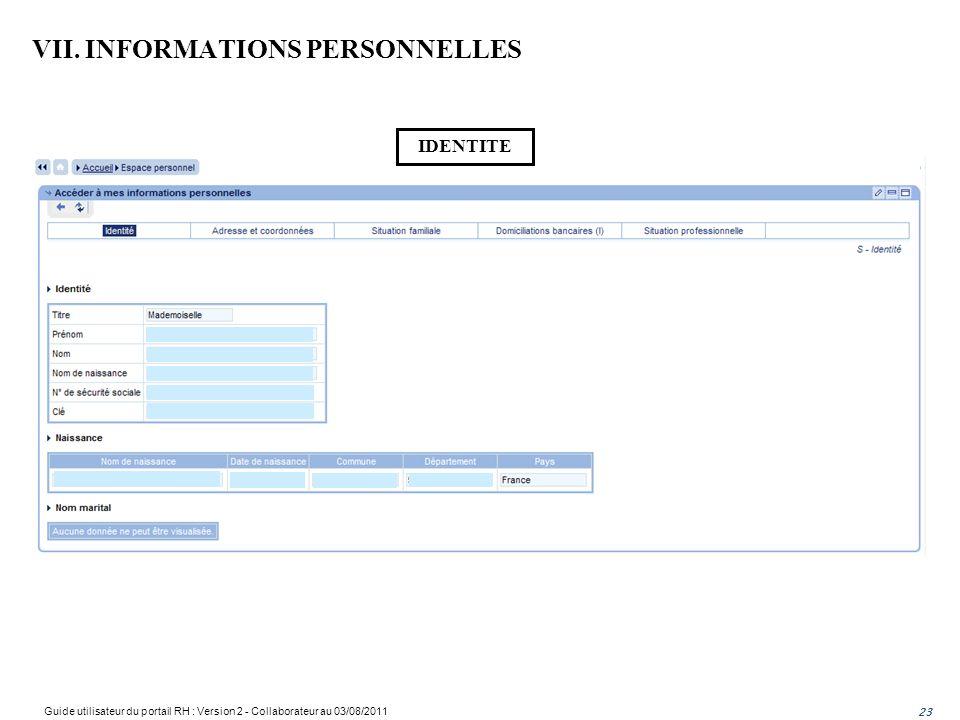 VII. INFORMATIONS PERSONNELLES 23 IDENTITE Guide utilisateur du portail RH : Version 2 - Collaborateur au 03/08/2011 23