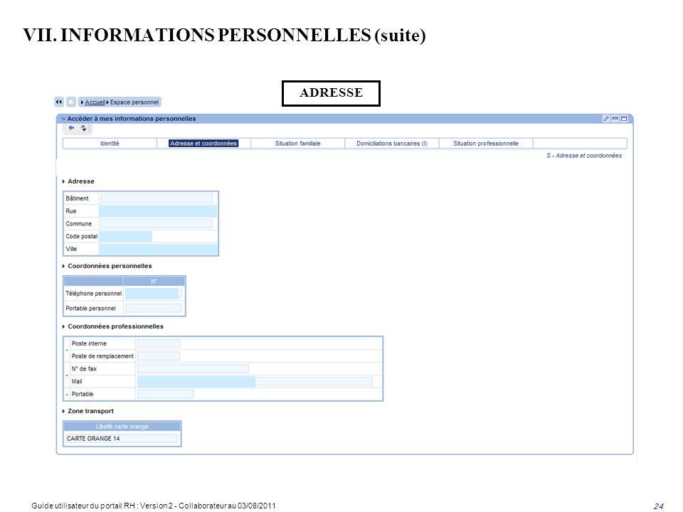 24 ADRESSE VII. INFORMATIONS PERSONNELLES (suite) Guide utilisateur du portail RH : Version 2 - Collaborateur au 03/08/2011 24