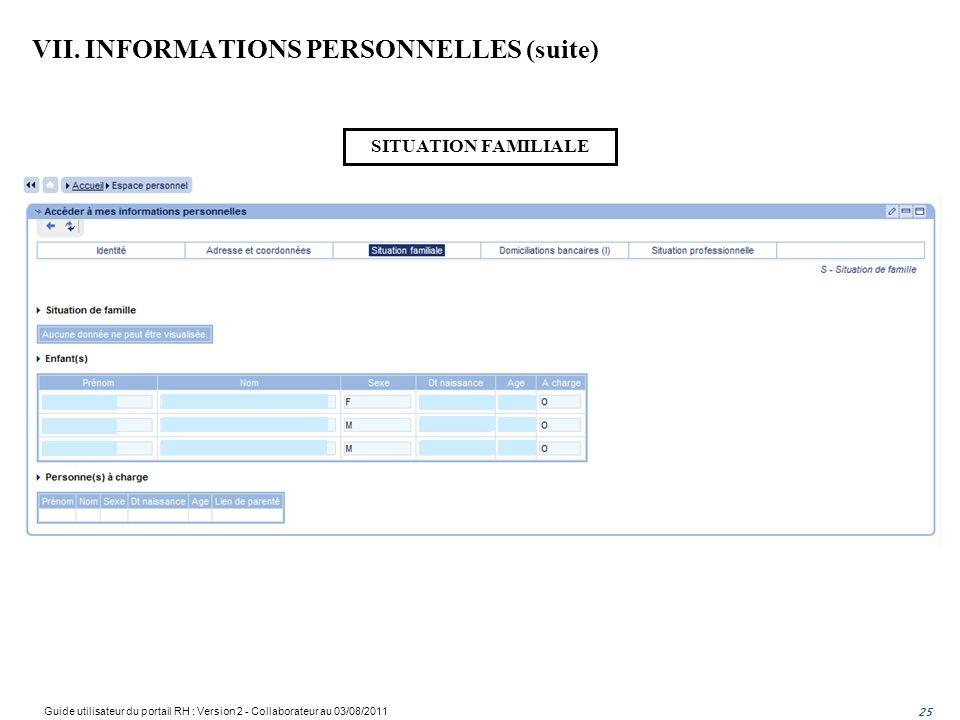 25 SITUATION FAMILIALE VII. INFORMATIONS PERSONNELLES (suite) Guide utilisateur du portail RH : Version 2 - Collaborateur au 03/08/2011 25