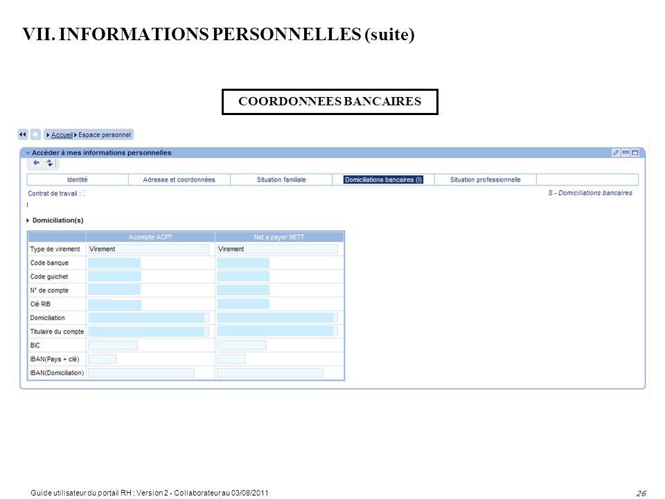 26 COORDONNEES BANCAIRES VII. INFORMATIONS PERSONNELLES (suite) Guide utilisateur du portail RH : Version 2 - Collaborateur au 03/08/2011 26