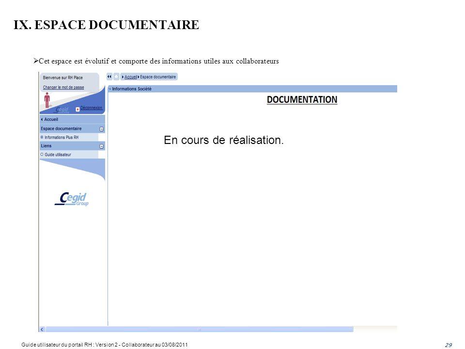 IX. ESPACE DOCUMENTAIRE Cet espace est évolutif et comporte des informations utiles aux collaborateurs 29 En cours de réalisation. Guide utilisateur d