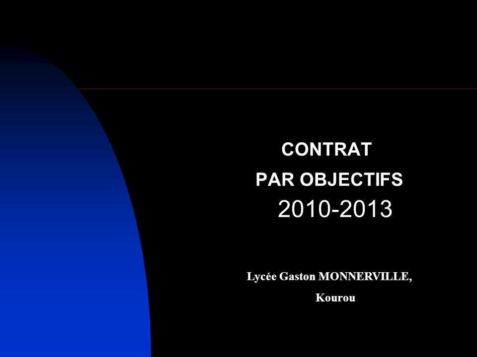 CONTRAT PAR OBJECTIFS 2010-2013 Lycée Gaston MONNERVILLE, Kourou