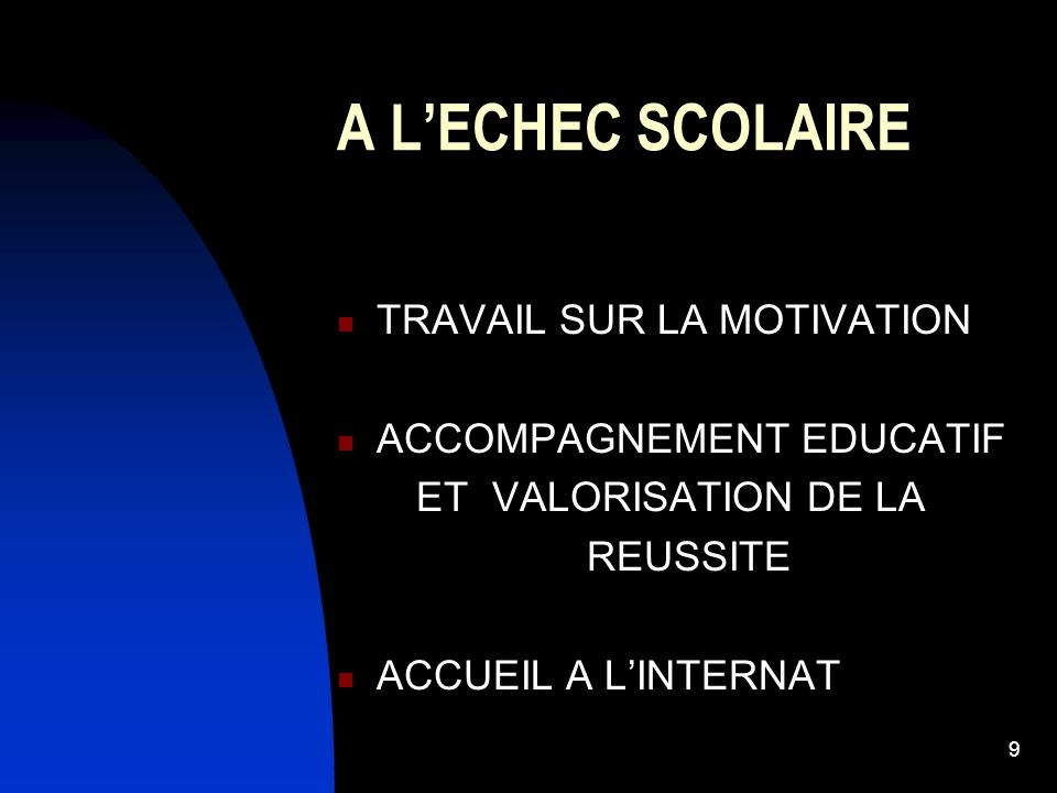9 A LECHEC SCOLAIRE TRAVAIL SUR LA MOTIVATION ACCOMPAGNEMENT EDUCATIF ET VALORISATION DE LA REUSSITE ACCUEIL A LINTERNAT