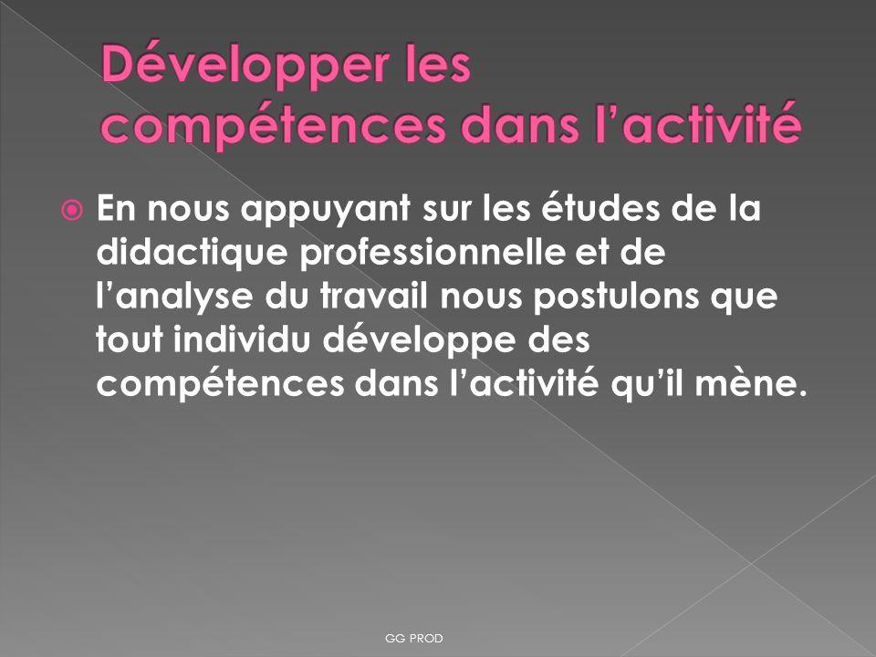 En nous appuyant sur les études de la didactique professionnelle et de lanalyse du travail nous postulons que tout individu développe des compétences
