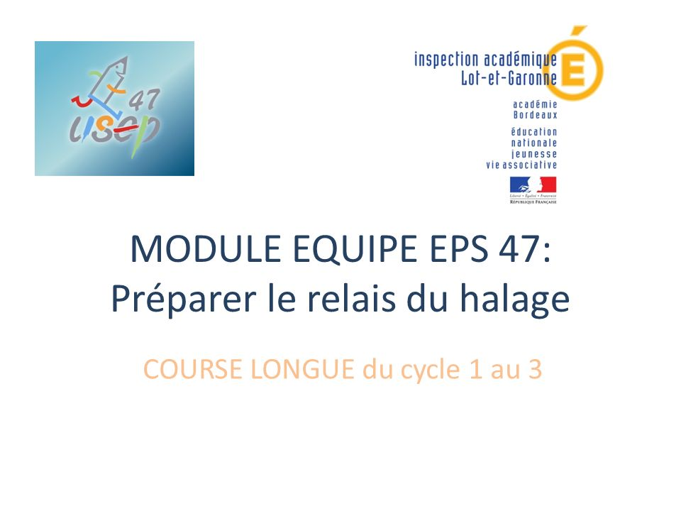 MODULE EQUIPE EPS 47: Préparer le relais du halage COURSE LONGUE du cycle 1 au 3