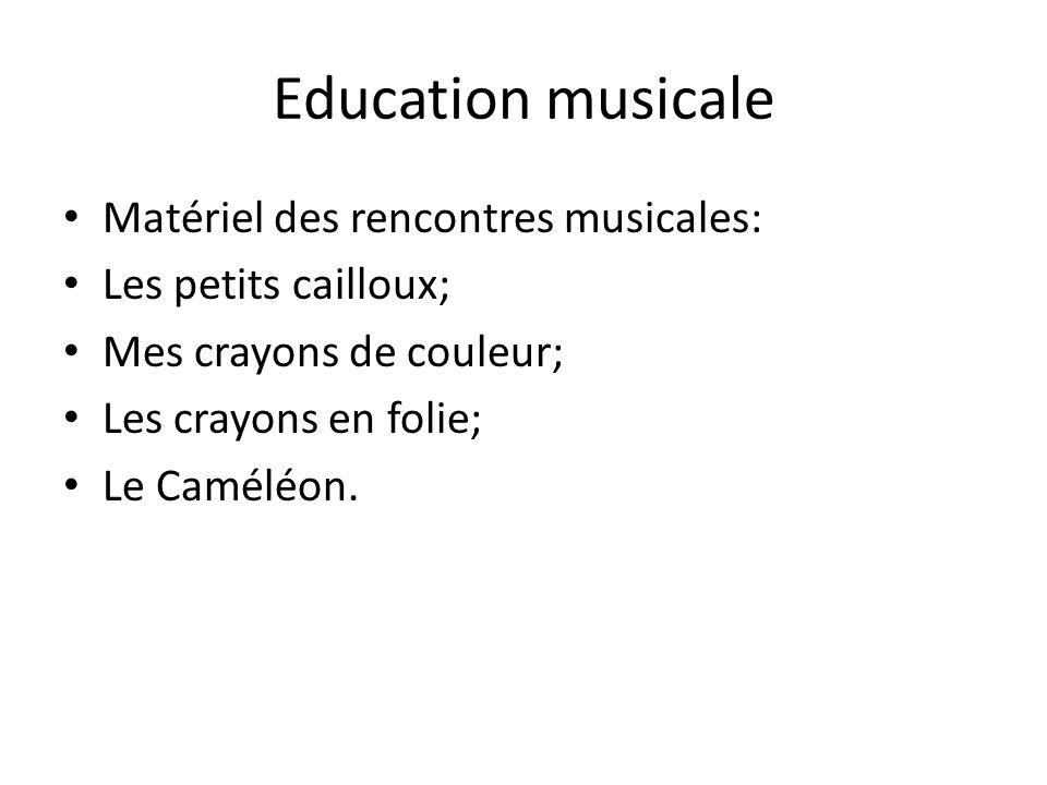 Education musicale Matériel des rencontres musicales: Les petits cailloux; Mes crayons de couleur; Les crayons en folie; Le Caméléon.